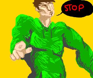 guy in green hoodie says stop