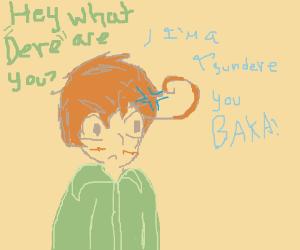 I'm a Tsundere you baka!