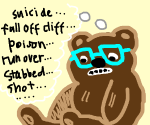 Nerdy Bear thinks of ways he could die