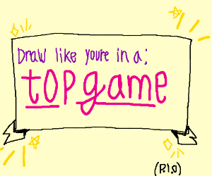 Draw like your in a top game (P.I.O)