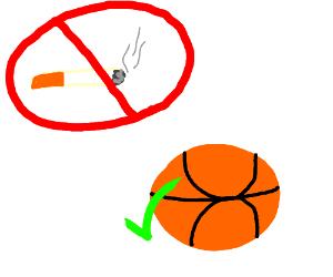 don't smoke, play basketball instead