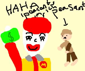 ronald mcdonald flaunts his wealth to peasants