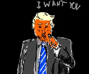 Donald trump says I WANT YOU