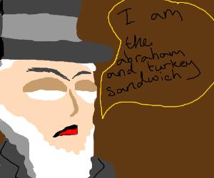 Abraham And Turkey Sandwich Lincoln Drawception