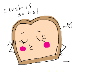 A loaf of bread makes theirself look pretty