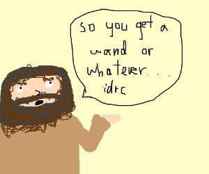 Lazy hagrid tries explaining wizardry.