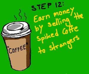 Step 11: drink more spiked coffee