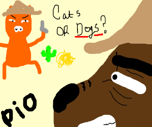 Cats or Dogs? P.I.O (I say Dogs)