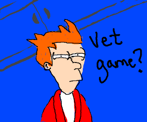 Fry: Not sure if vet game or not...