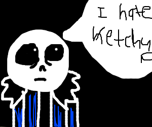Sans hates ketchup now