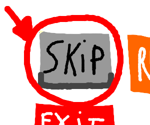 DUDE! theres a skip button!