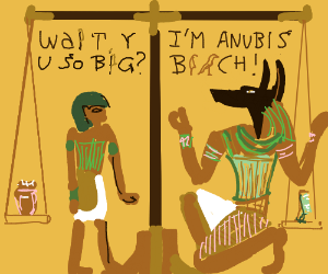 Anubis ain't got time fo' stupid questions, B!