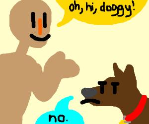 O hi doggy. (Doggy sez no.)