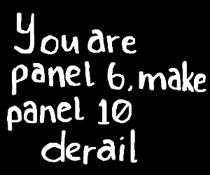you are panel 2, make panel 8 derail