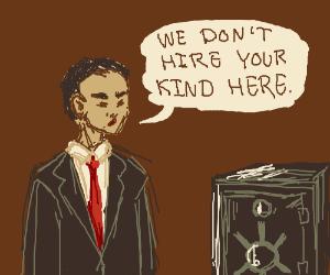 "ManInSuit says""we dont hire ur kind""to a vault"