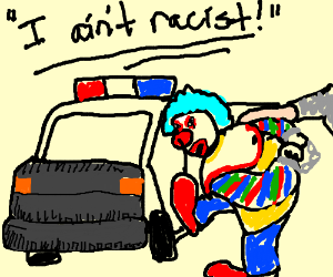 clown hates blacks but says hes not racist
