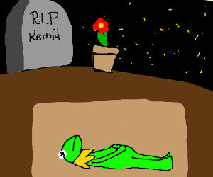 Kermit the frog just died