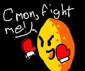 A lemon wanting to fight