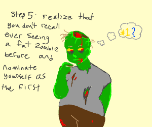 Step 4: become a fat zombie