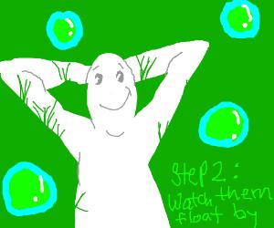 Step 1: Blow a bubble