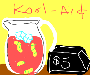 Maggot cool-aid - 5 dollars a glass