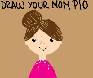 Draw your mom, PIO
