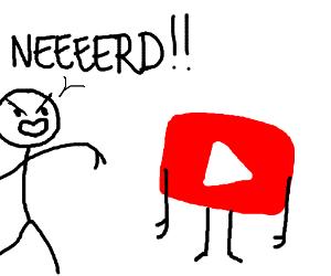 Bully calls  Youtube a NEEEEEERRD
