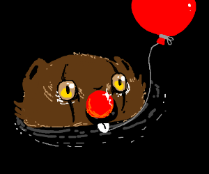 we all float down here but IT is a beaver
