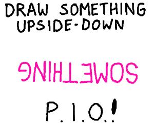 Draw something upside-down PIO