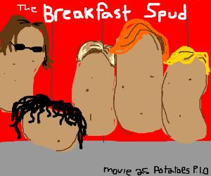 A movie as potatoes. PIO.
