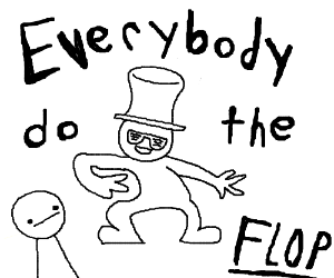 EVERYBODY DO THE FLOP!!!