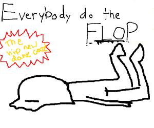The Flop - It's the hip new dance craze!