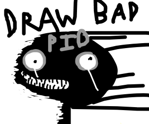Draw badly on purpose P.I.O. (Pass It ON)