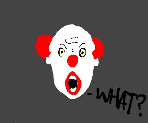 Clown saying what?