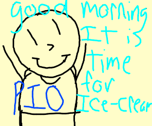 Good morning. It is time for ice-cream. (PIO)