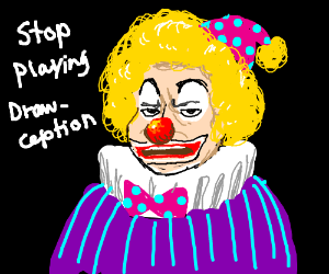 Clown mad at you playing drawception