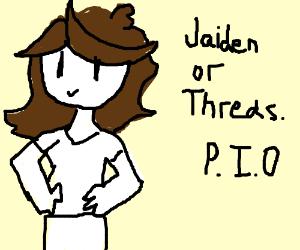 Jaiden or Threads PIO