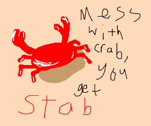 Mess with crab, you get stab