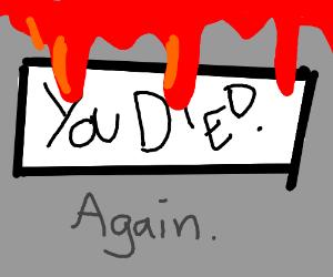You died (again)