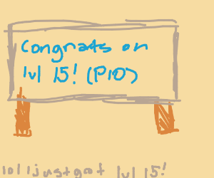 Congrats on Level Fifteen! (i guess pio?)