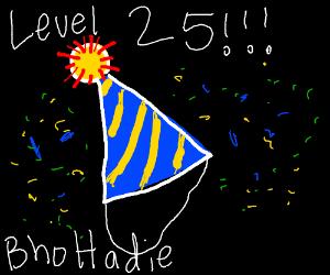 congrats on level 25, BhoHadie!