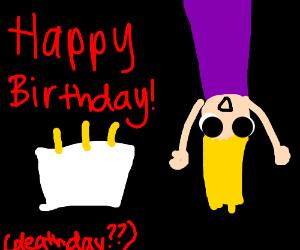 Today is my birthday. Deathday? Hopefully soon