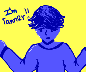 Blue man says: Im Tanner!