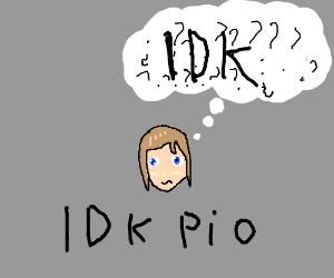 Idk so PIO?