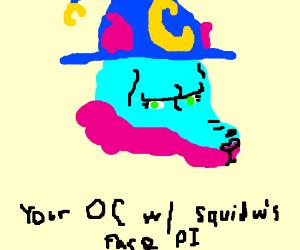 Your OC w/ handsome squidwards face PIO
