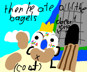 The donut king killed all the bagels (cont.)
