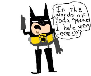 Batman hates memes.