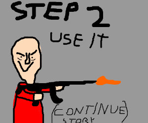 Step 1: Find a weapon of some sort