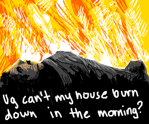 House is on fire, but doesn't want to get up