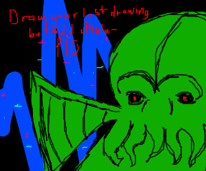 draw your last drawing but add Cthulhu PIO!!!!